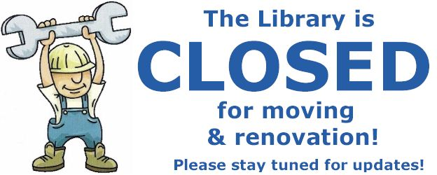 The library is closed for moving and renovation