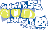 So much to see, so much to do at your library